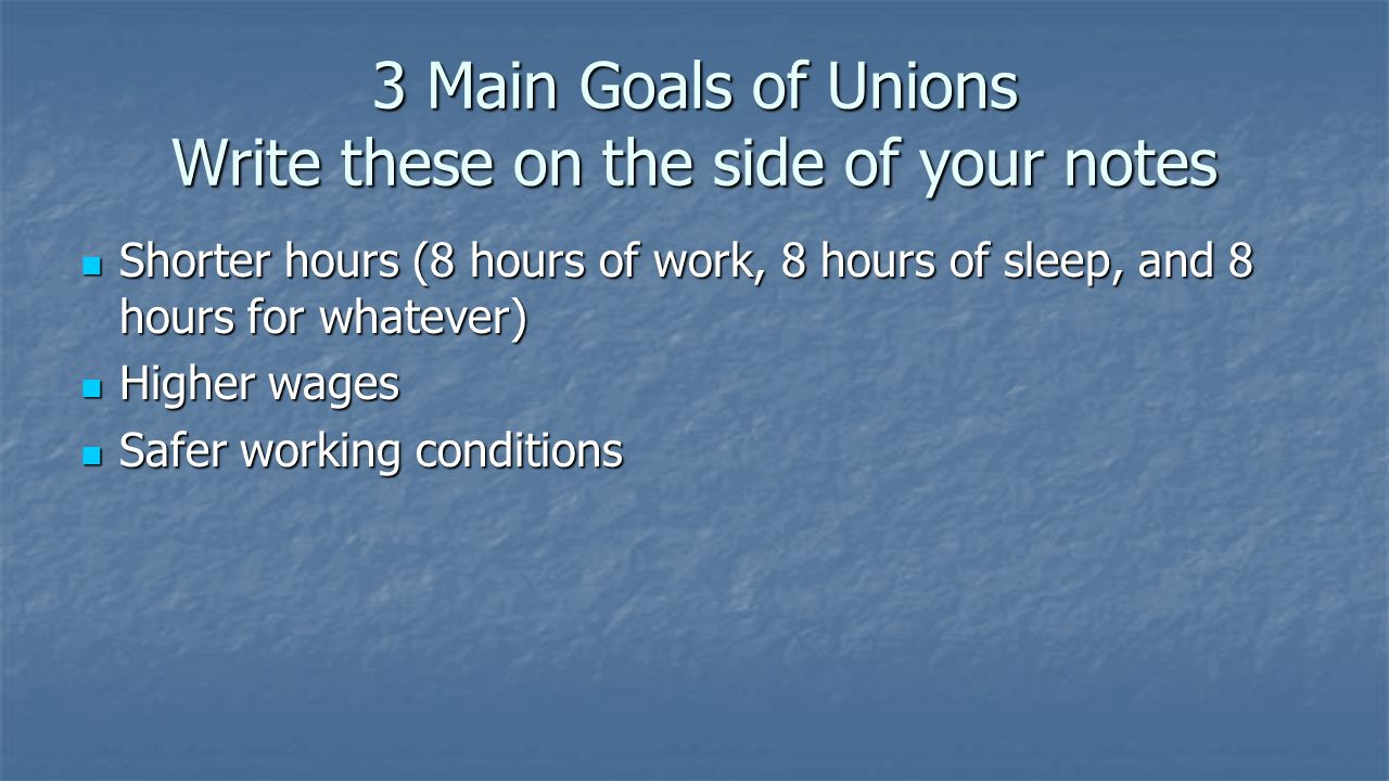 3 Main Goals of Unions Write these on the side of your notes