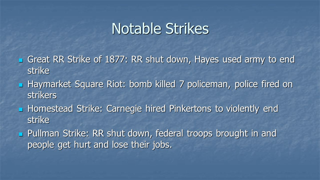 Notable Strikes Great RR Strike of 1877: RR shut down, Hayes used army to end strike.