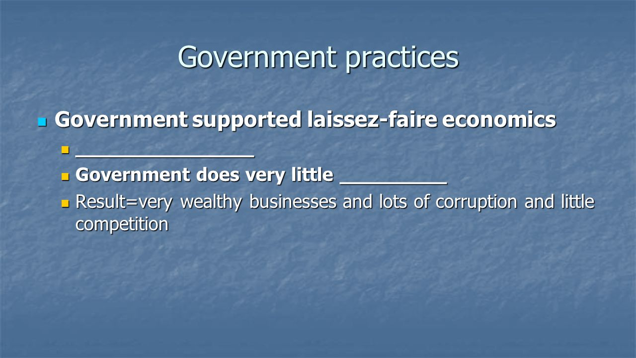 Government practices Government supported laissez-faire economics