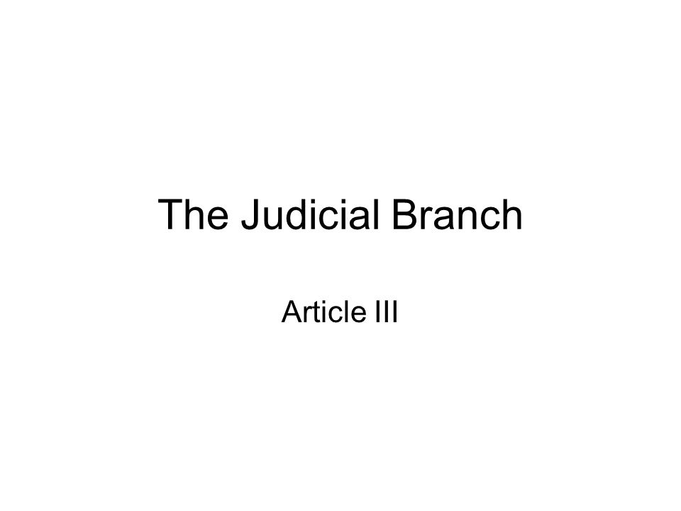 The Judicial Branch Article III