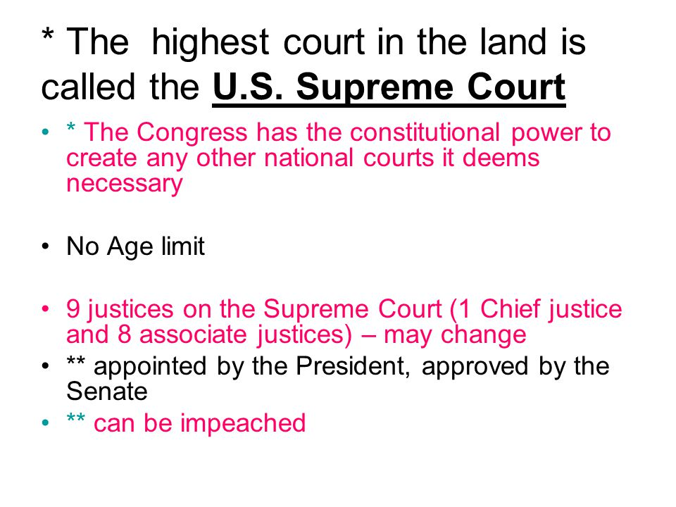 * The highest court in the land is called the U.S. Supreme Court