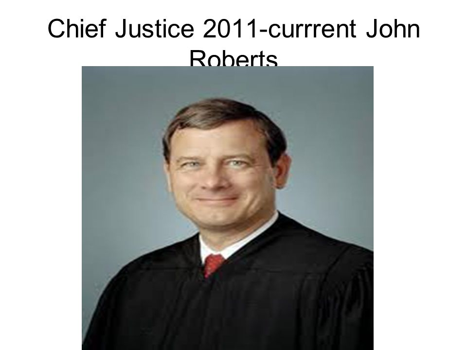 Chief Justice 2011-currrent John Roberts