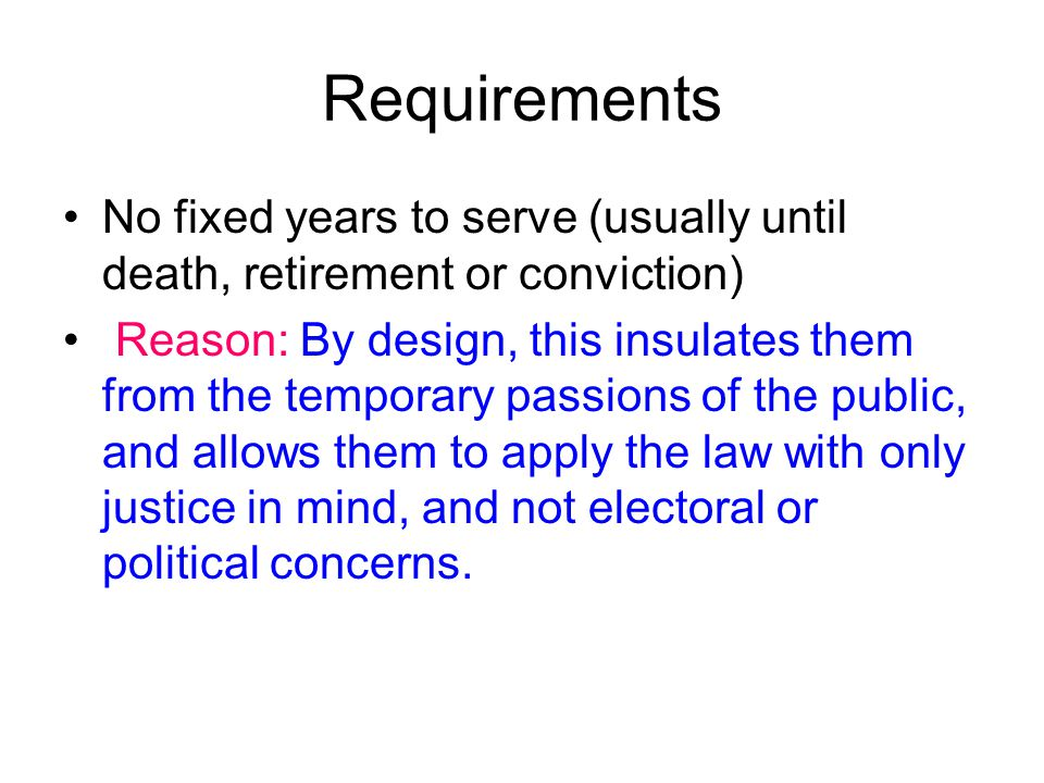 Requirements No fixed years to serve (usually until death, retirement or conviction)