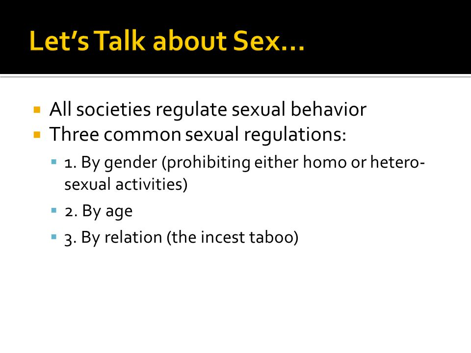 Let's Talk about Sex… All societies regulate sexual behavior