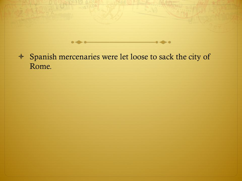 Spanish mercenaries were let loose to sack the city of Rome.