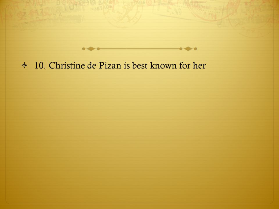 10. Christine de Pizan is best known for her
