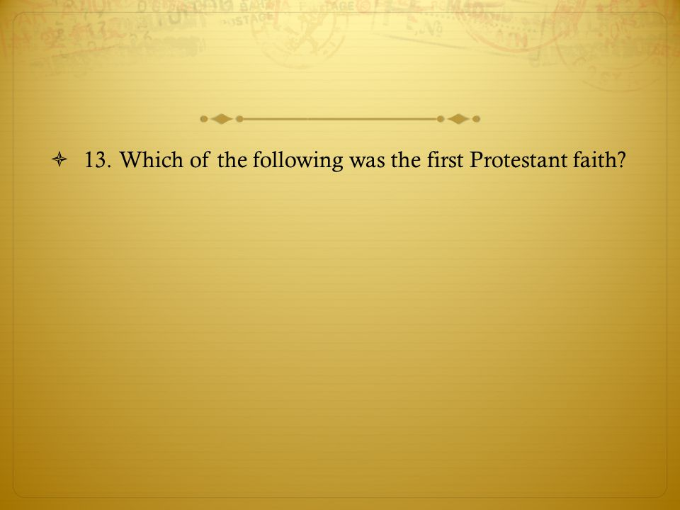 13. Which of the following was the first Protestant faith