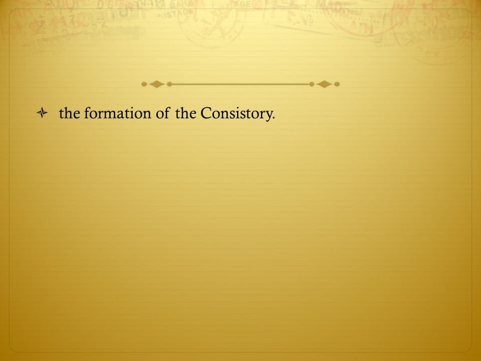the formation of the Consistory.