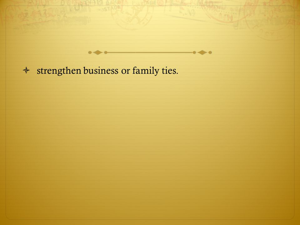 strengthen business or family ties.