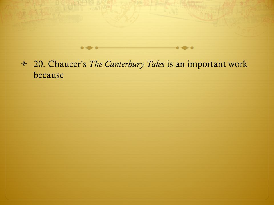 20. Chaucer's The Canterbury Tales is an important work because
