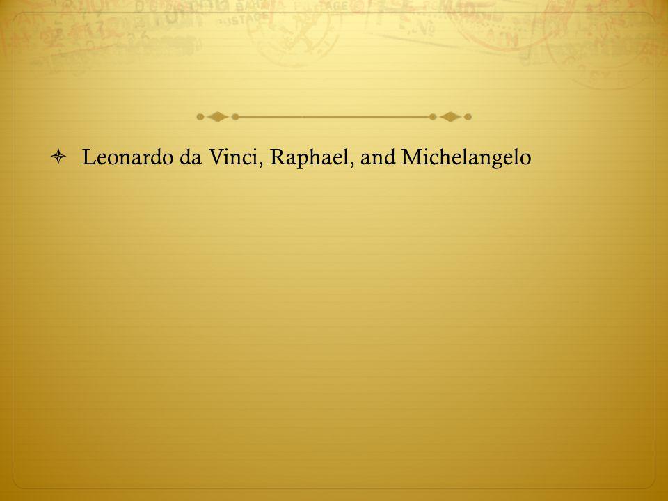 Leonardo da Vinci, Raphael, and Michelangelo