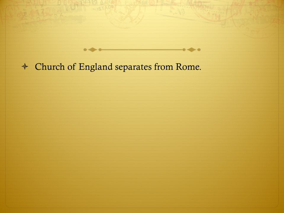 Church of England separates from Rome.
