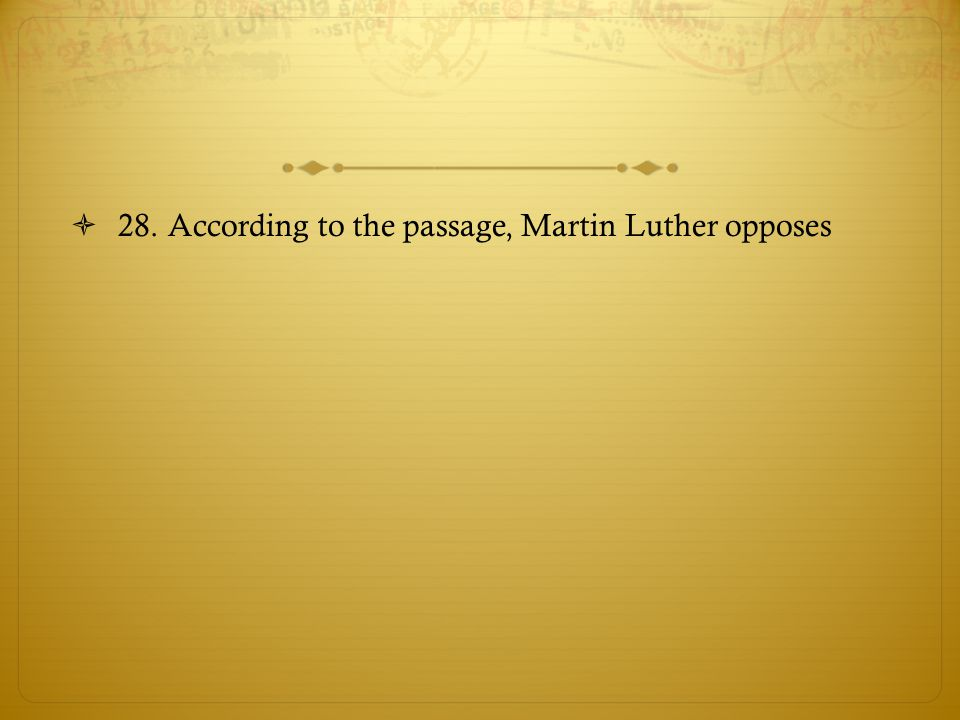 28. According to the passage, Martin Luther opposes