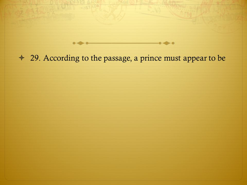 29. According to the passage, a prince must appear to be