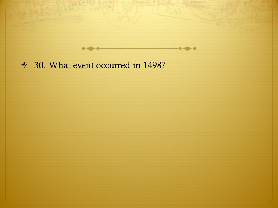 30. What event occurred in 1498