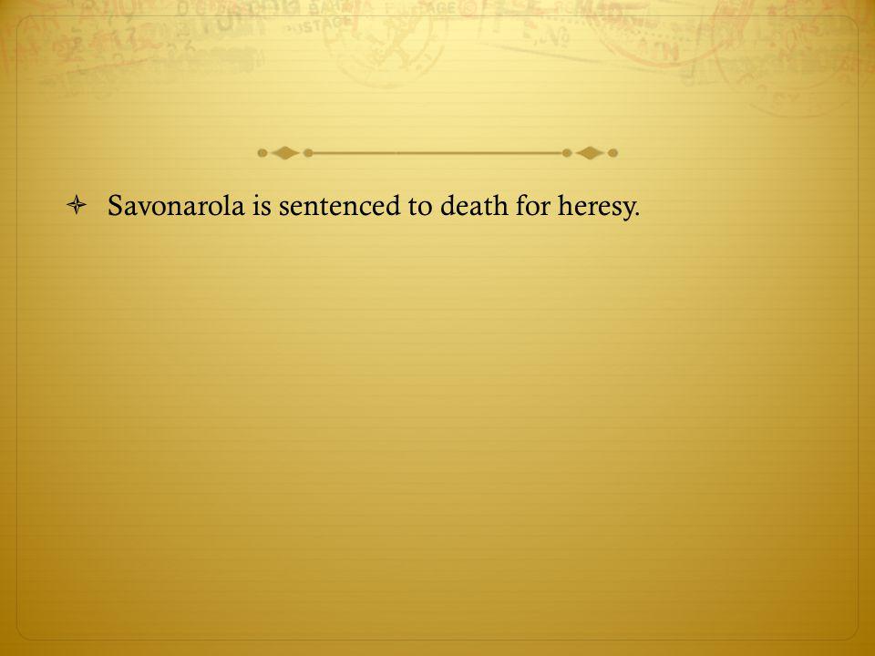Savonarola is sentenced to death for heresy.