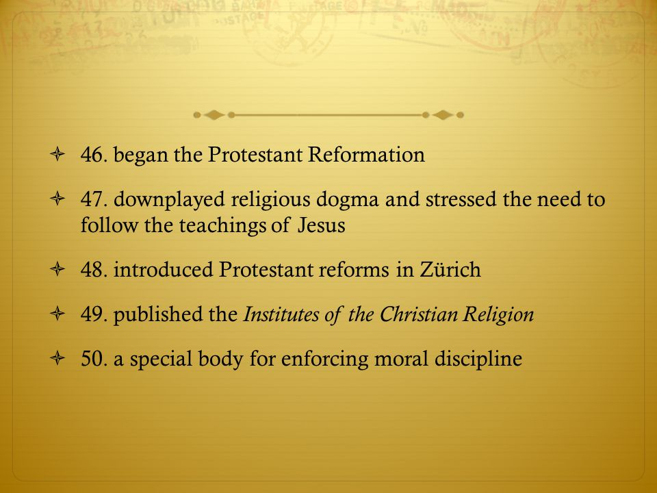 46. began the Protestant Reformation