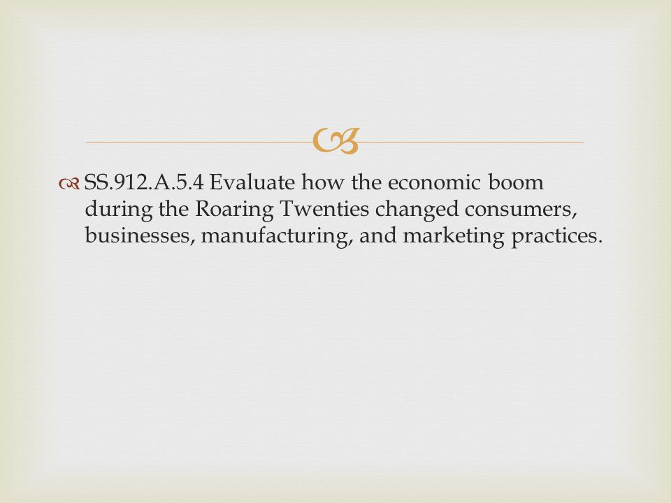 SS.912.A.5.4 Evaluate how the economic boom during the Roaring Twenties changed consumers, businesses, manufacturing, and marketing practices.
