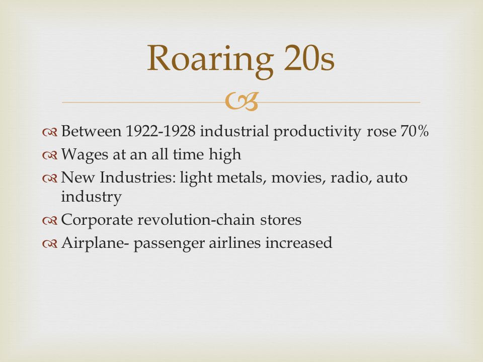 Roaring 20s Between 1922-1928 industrial productivity rose 70%