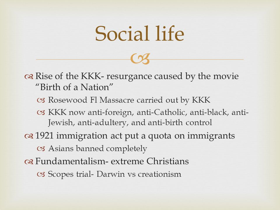 Social life Rise of the KKK- resurgance caused by the movie Birth of a Nation Rosewood Fl Massacre carried out by KKK.