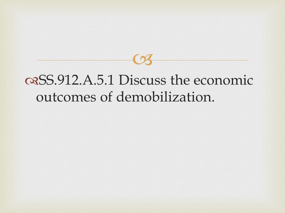 SS.912.A.5.1 Discuss the economic outcomes of demobilization.