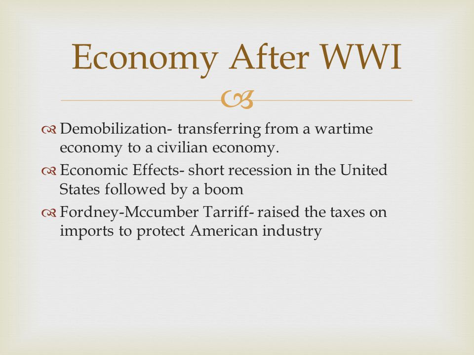 Economy After WWI Demobilization- transferring from a wartime economy to a civilian economy.
