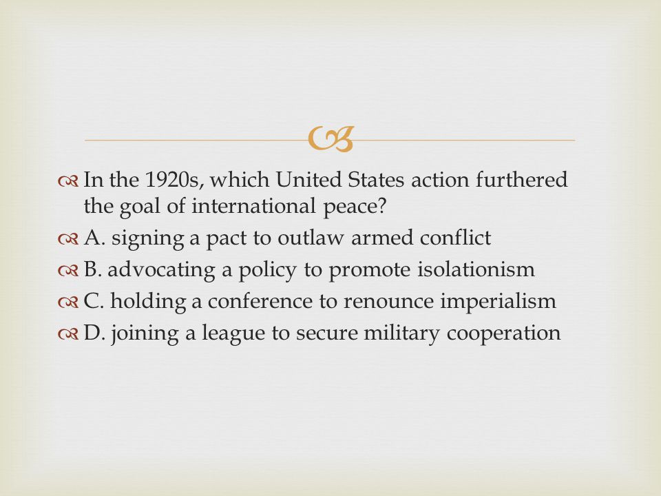 In the 1920s, which United States action furthered the goal of international peace