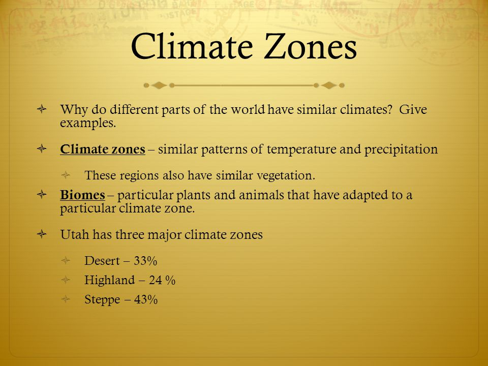 Climate Zones Why do different parts of the world have similar climates Give examples.