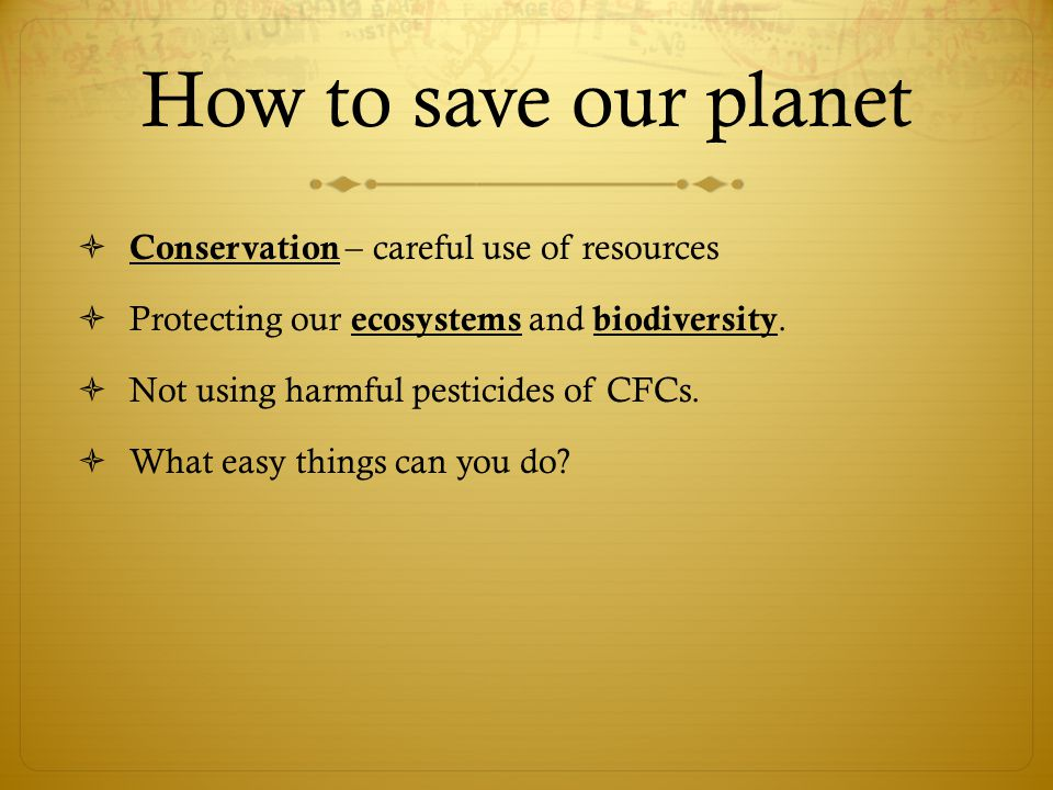 How to save our planet Conservation – careful use of resources