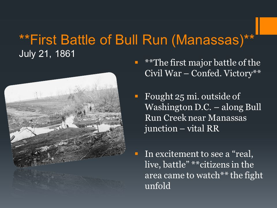 **First Battle of Bull Run (Manassas)** July 21, 1861