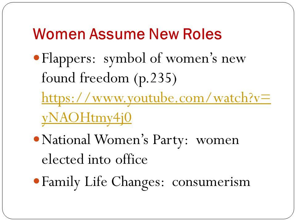Women Assume New Roles Flappers: symbol of women's new found freedom (p.235) https://www.youtube.com/watch v= yNAOHtmy4j0.