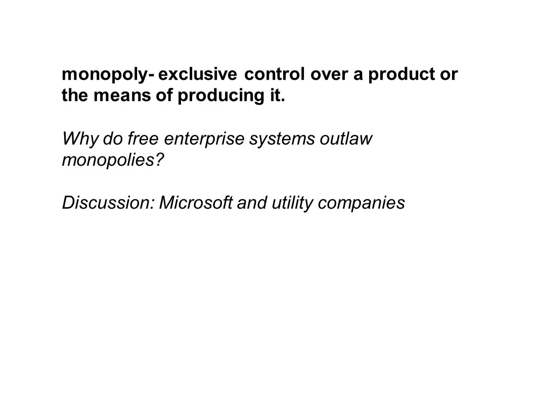monopoly- exclusive control over a product or the means of producing it.