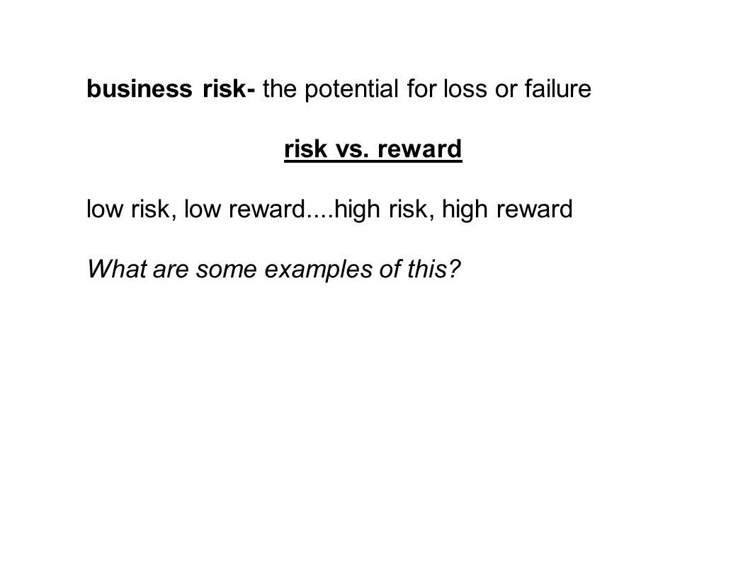 business risk- the potential for loss or failure