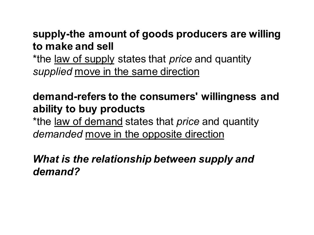 supply-the amount of goods producers are willing to make and sell