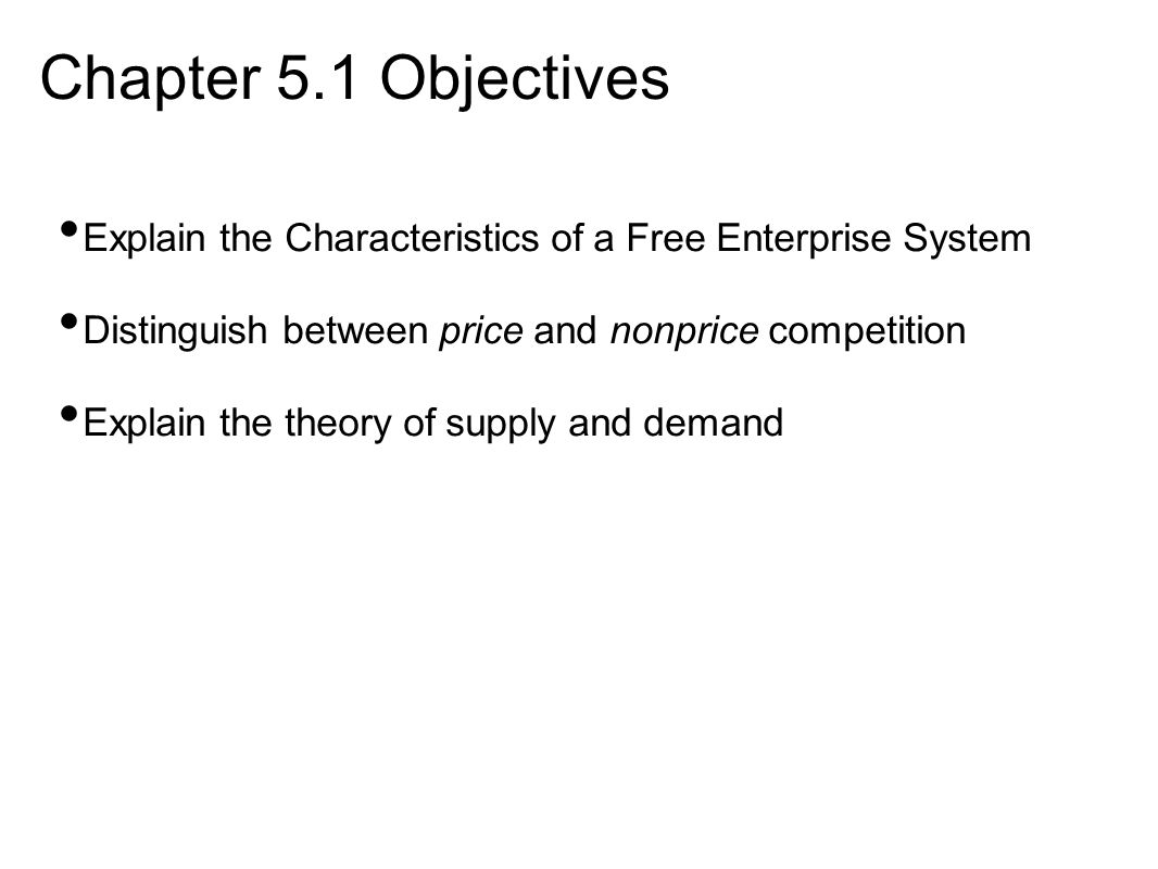 Chapter 5.1 Objectives Explain the Characteristics of a Free Enterprise System. Distinguish between price and nonprice competition.