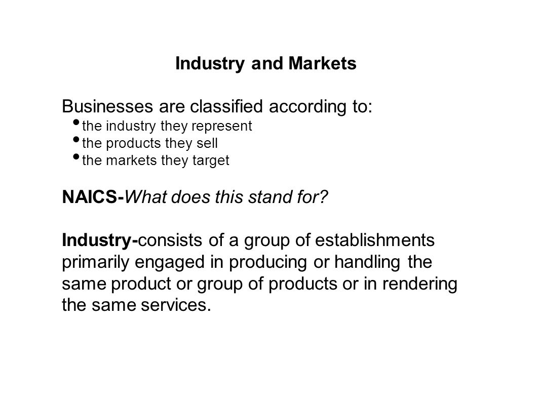 Businesses are classified according to: