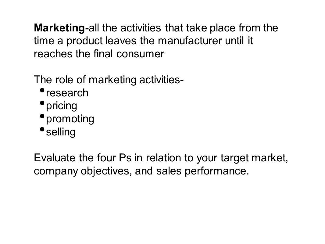 Marketing-all the activities that take place from the time a product leaves the manufacturer until it reaches the final consumer
