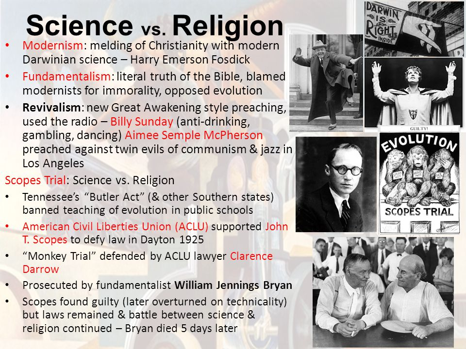 Science vs. Religion Modernism: melding of Christianity with modern Darwinian science – Harry Emerson Fosdick.