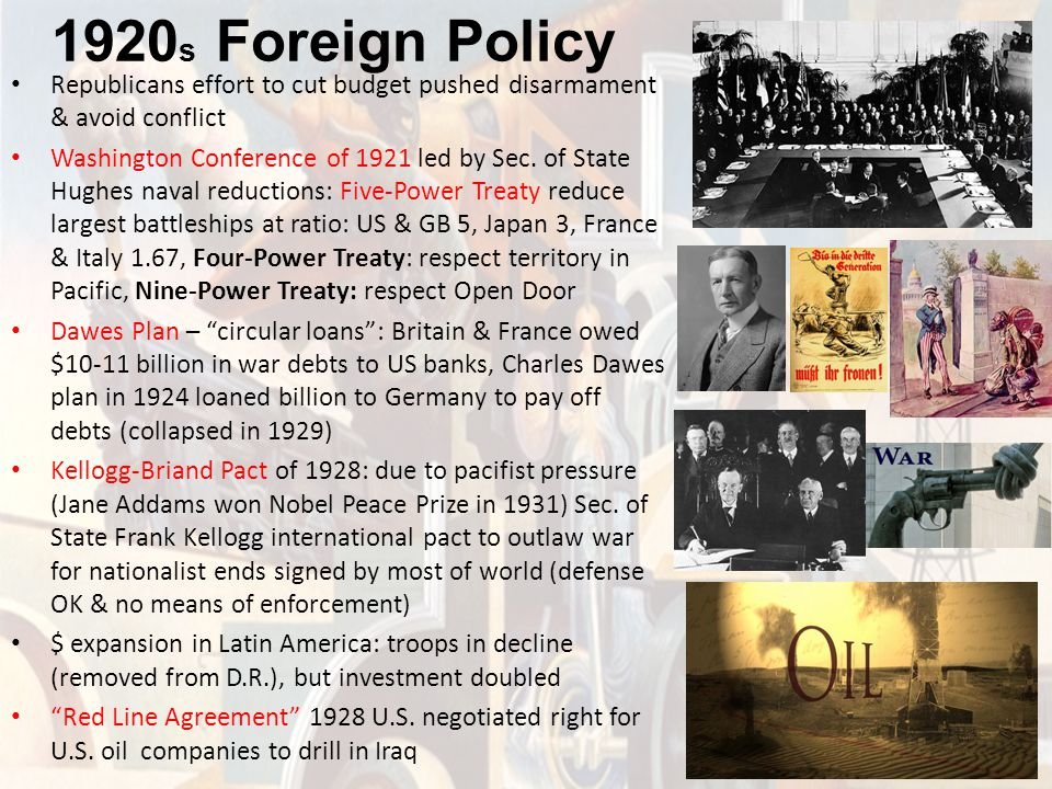 1920s Foreign Policy Republicans effort to cut budget pushed disarmament & avoid conflict.