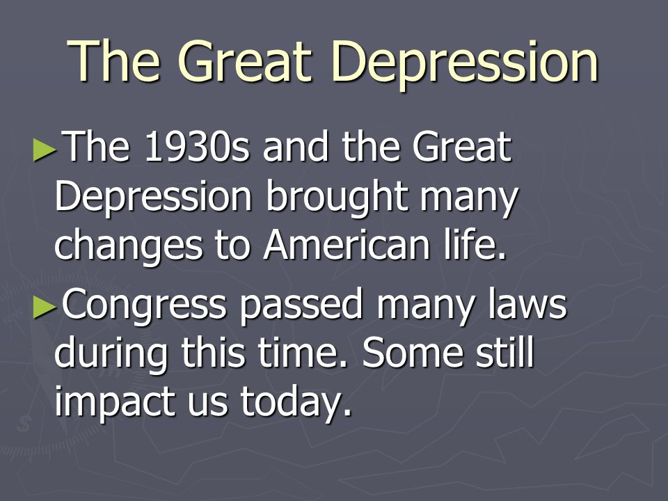 The Great Depression The 1930s and the Great Depression brought many changes to American life.