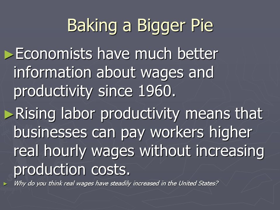 Baking a Bigger Pie Economists have much better information about wages and productivity since 1960.