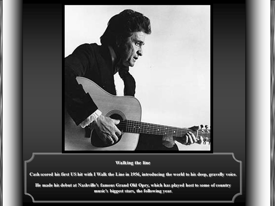 Walking the line Cash scored his first US hit with I Walk the Line in 1956, introducing the world to his deep, gravelly voice.