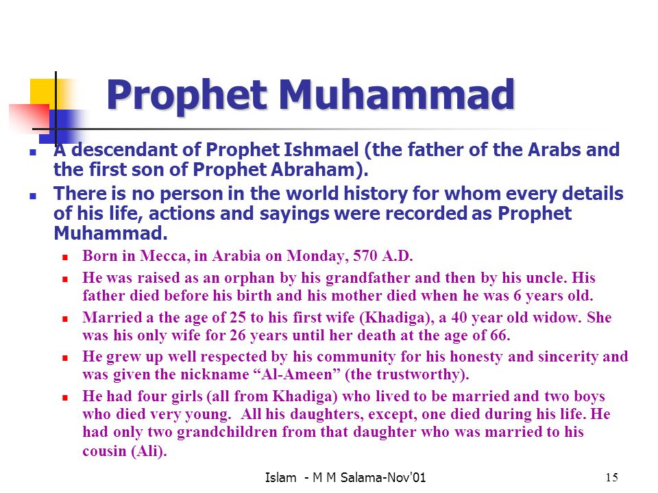 Prophet Muhammad A descendant of Prophet Ishmael (the father of the Arabs and the first son of Prophet Abraham).