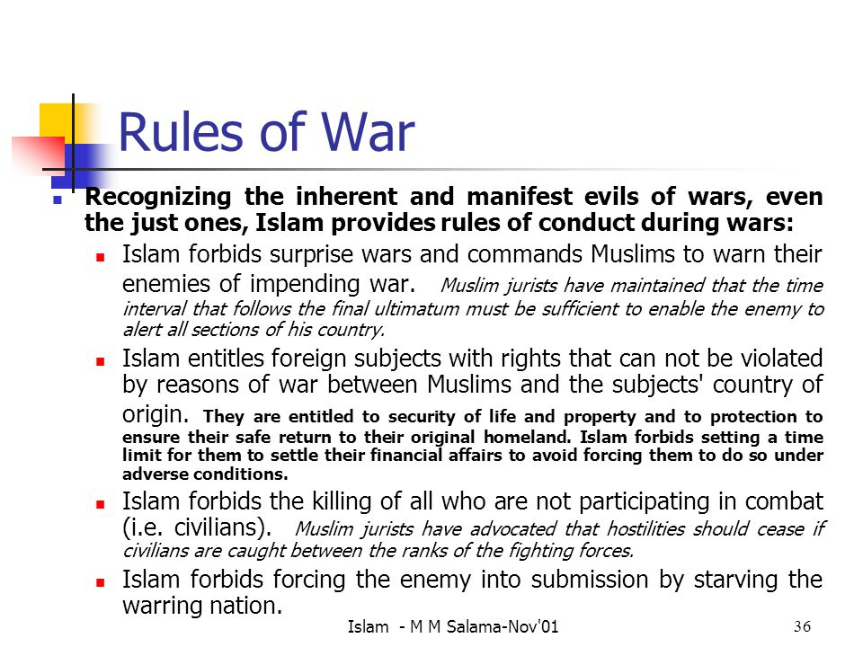 Rules of War Recognizing the inherent and manifest evils of wars, even the just ones, Islam provides rules of conduct during wars: