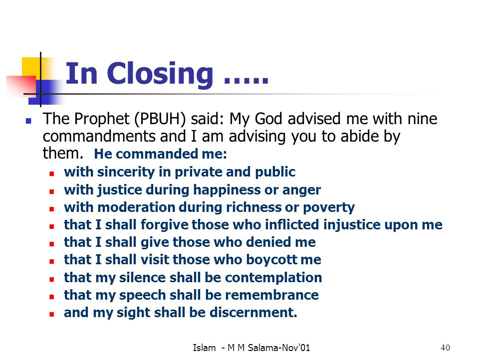 In Closing ….. The Prophet (PBUH) said: My God advised me with nine commandments and I am advising you to abide by them. He commanded me: