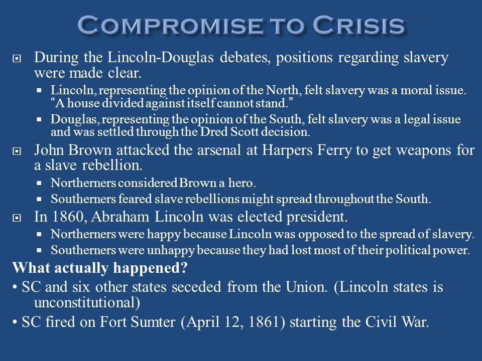 Compromise to Crisis During the Lincoln-Douglas debates, positions regarding slavery were made clear.
