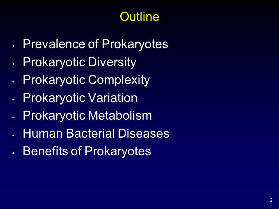 Outline Prevalence of Prokaryotes. Prokaryotic Diversity. Prokaryotic Complexity. Prokaryotic Variation.