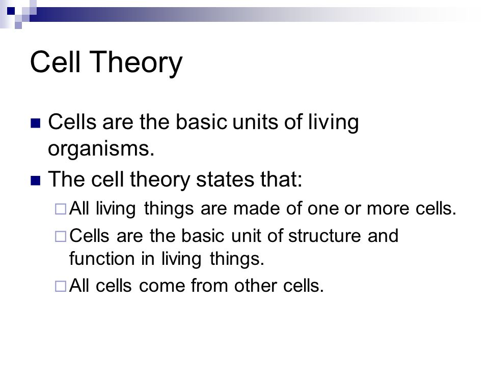 Cell Theory Cells are the basic units of living organisms.