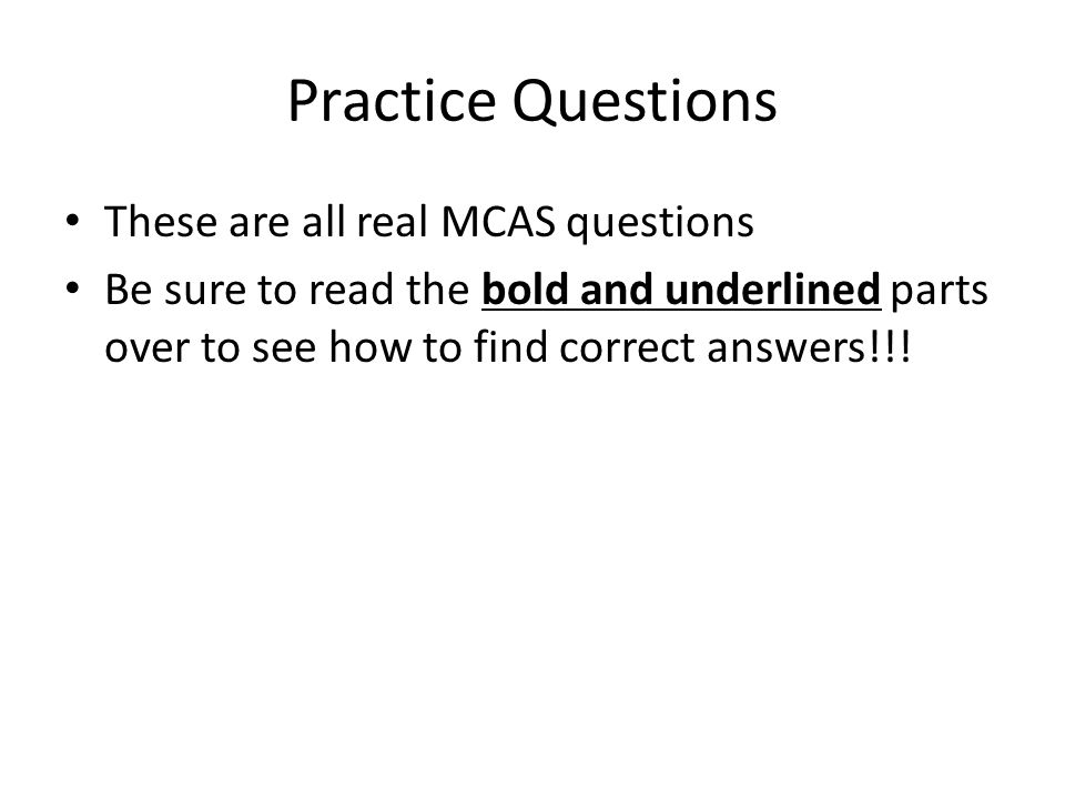 Practice Questions These are all real MCAS questions