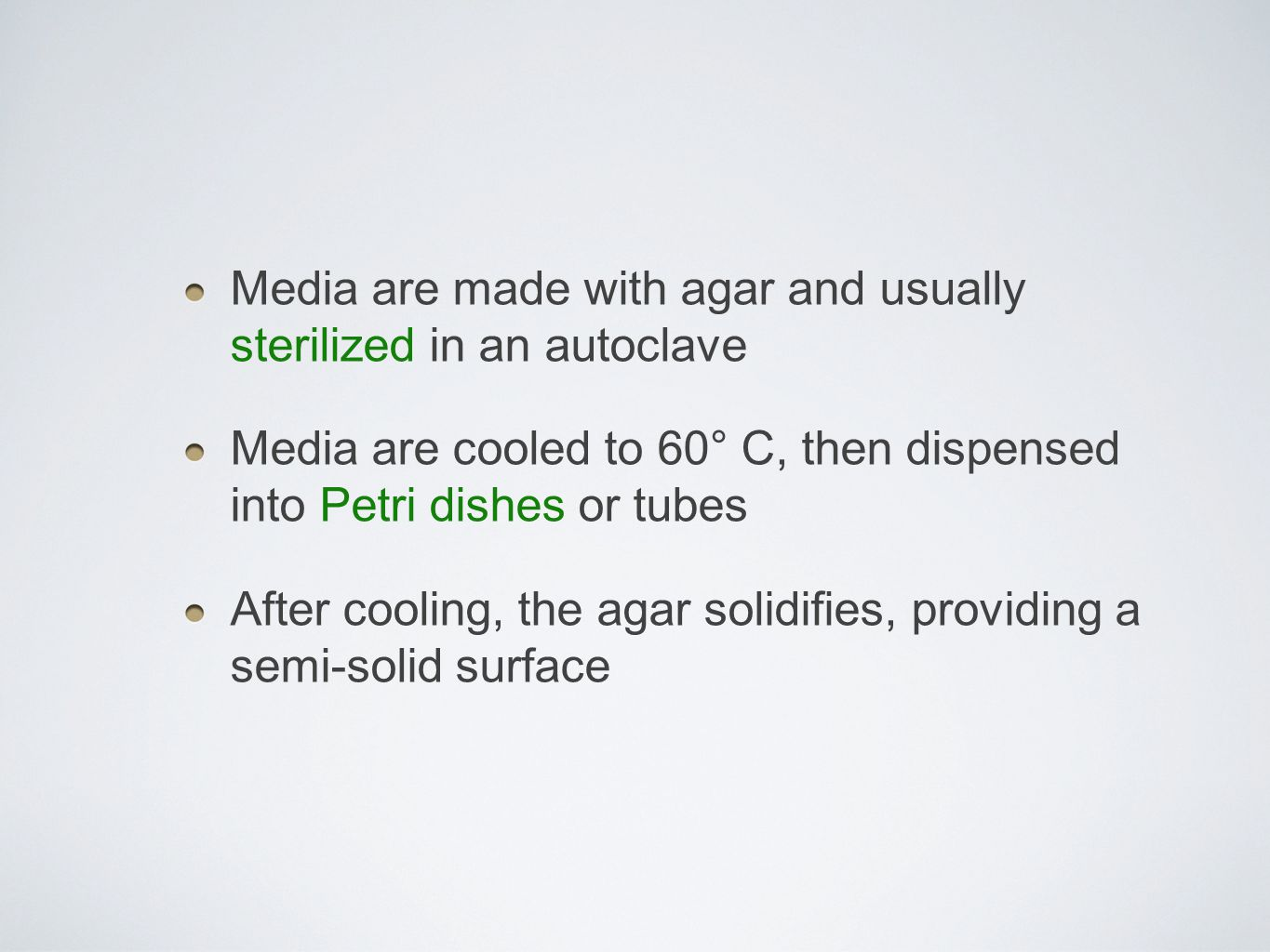 Media are made with agar and usually sterilized in an autoclave